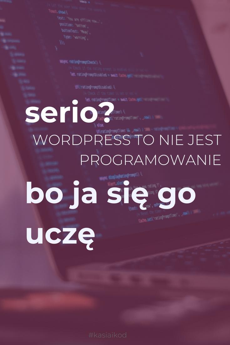 Dlaczego się uczę WordPressa? Przecież to nie jest prawdziwe programowanie…