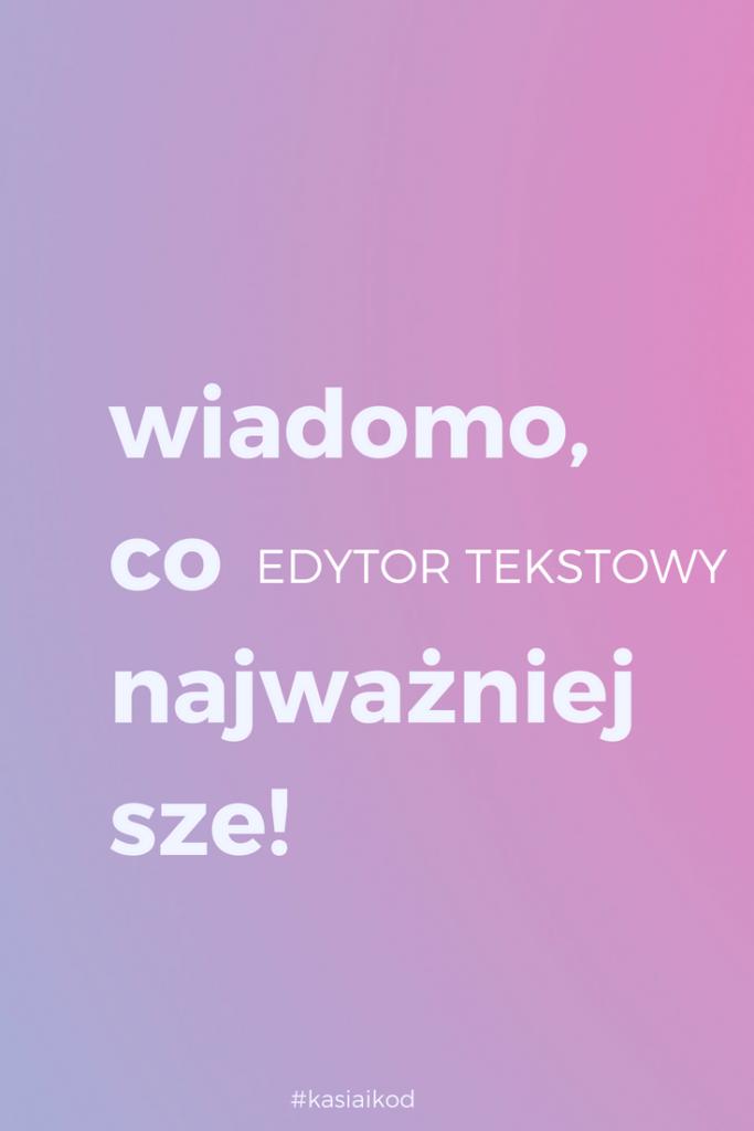 wybor_edytora_tekstowego_Kasia_i_kod_blog_o_uczeniu_sie-robienia-ladnego-internetu