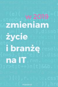 2019_zmienię_swoje_życie_i_branżę_Kasia_i_kod_blog_o_uczeniu_sie-robienia-ladnego-internetu