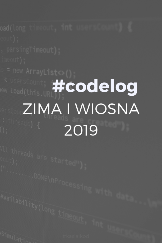 codelog_zima i wiosna_2019_Kasia_i_kod_blog_o_uczeniu_sie-robienia-ladnego-internetu